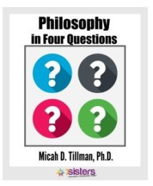 Helping Teens Learn to Think Well Philosophy in 4 Questions