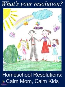 Homeschool Resolutions: Calm Mom, Calm Kids. 7SistersHomeschool.com