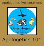Apologetics 101 A Good Answers Apologetics Presentation. No-prep, interesting Apologetics given at no-charge for homeschool high schoolers and anyone interested.