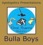 Bulla Boys – A Good Answers Apologetics Presentation