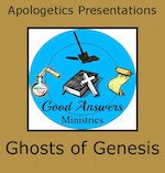 Ghosts of Genesis Good Answers Apologetics Presentation