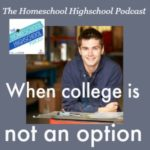 Homeschool Highschool Podcast 12: When college is NOT an option