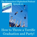 The Homeschool Highschool Podcast Episode 10: Graduation and Party