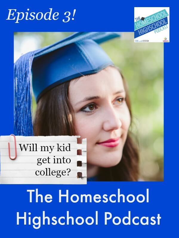 The Homeschool Highschool Podcast: Episode 3 Will My Kid Get into College?