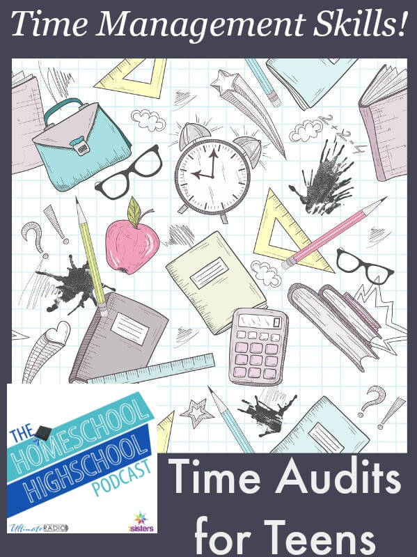 Homeschool Highschool Podcast #41: Time Audits for Teens