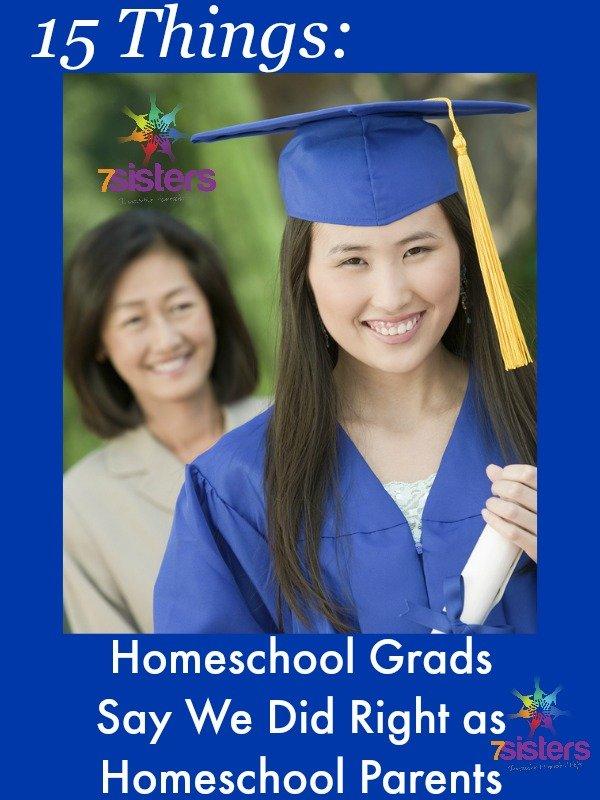 15 Things Homeschool Grads Say We Did Right as Homeschool Parents 7SistersHomeschool.com
