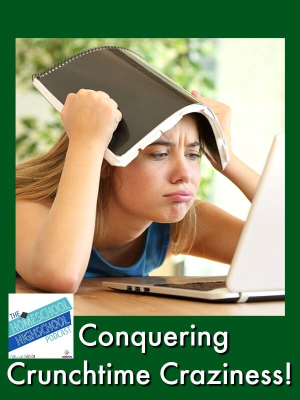 Homeschool Highschool Podcast Episode 54: Conquering Crunchtime Craziness! Got a teen who procrastinates? Here's help.