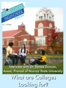 Homeschool Highschool Podcast Ep 78: What Colleges are Looking for. Insider tips from Dr. Renae Duncan Assoc Provost at Murray State University. Don't miss!