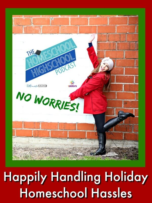 Homeschool Highschool Podcast Ep 90: Handling Holiday Hassles. Happy, healthy tips for keeping a happy, healthy homeschool during the holidays.