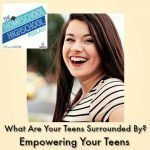 HSHSP Ep 111_ What Are Your Teens Surrounded By_ Empowering Them