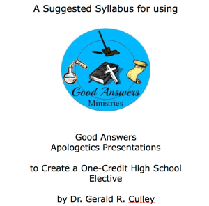 How to Use Our FREE Resources in a Full Apologetics Credit Apologetics Suggested Syllabus Good Answers Ministries