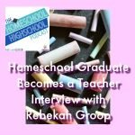 HSHSP Ep 124: Homeschool Graduate Becomes a Teacher, Interview with Rebekah Groop #CareerExploration #HomeschoolHighSchool