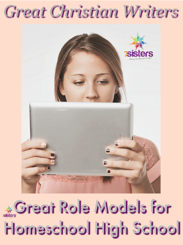 Great Role Models for Homeschool High School: Great Christian Writers 7SistersHomeschool.com Teens can find good role models in good books.