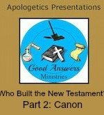 Who Built the New Testament Part 2 CANON – A Good Answers Apologetics Presentation