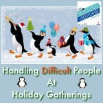 HSHSP Ep 141: Handling Difficult People at Holiday Events. Plan for success in dealing with challenging friends and family members at Christmas get-togethers.
