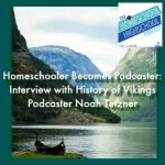 HSHSP Ep 140: Homeschooler Becomes Podcaster: Interview with Noah Tetzner of History of Vikings Podcast