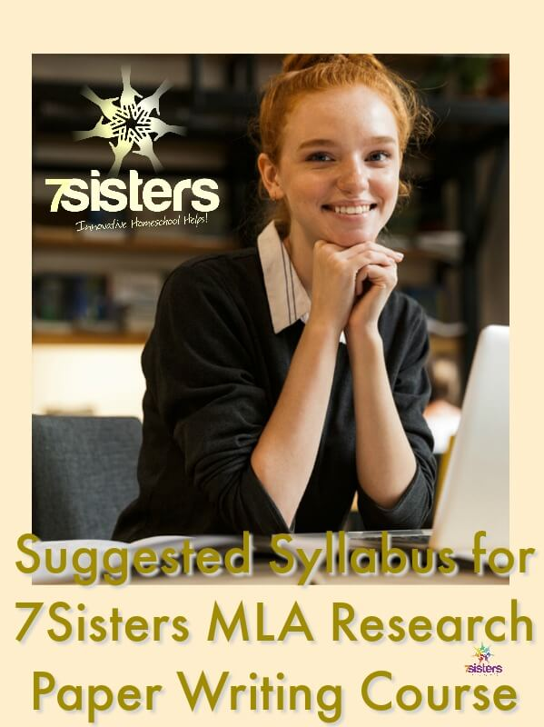 Suggested Syllabus for 7Sisters MLA Research Paper Writing Course 7SistersHomeschool.com's popular MLA research paper guide now has a syllabus you can tweak for your homeschool high schoolers.