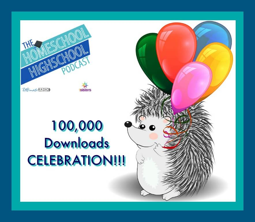 HSHSP 100,000 Download Celebration! Homeschool Highschool Podcast is having a party!
