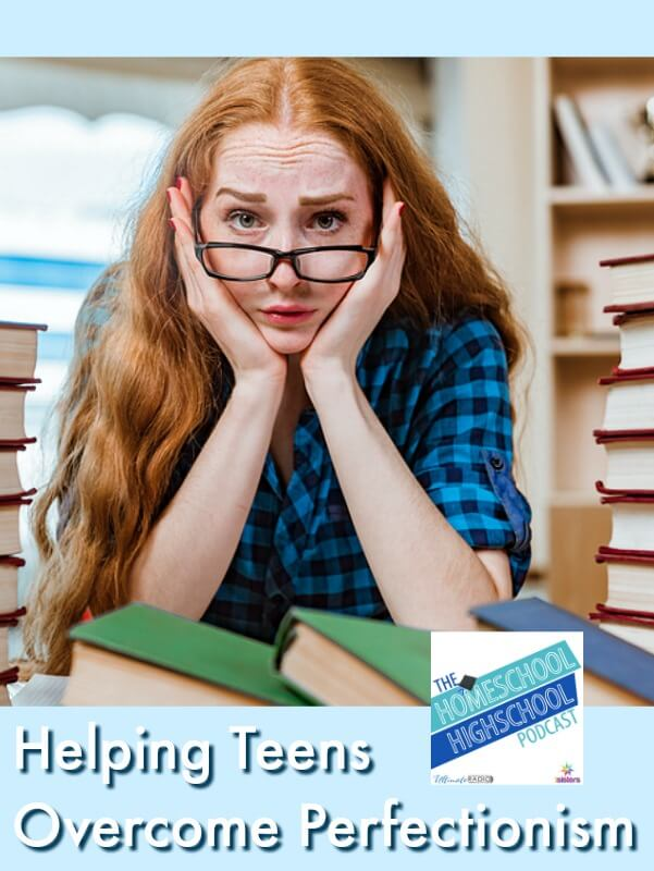 HSHSP Ep 158: Helping Teens Overcome Perfectionism. Homeschool high schoolers sometimes get bogged down in trying to make all their assignments perfect. Here's how to be realistic, not perfectionistic. #HomeschoolHighschoolPodcast #OvercomingPerfectionism
