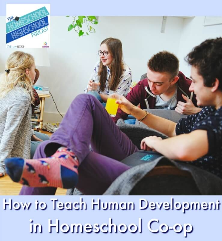 HSHSP Ep 160: How to Teach Human Development in Homeschool Co-op. Co-op is a great place to teach life preparation courses like Human Development. Here are teaching tips. #HomeschoolHighSchool #HumanDevelopment #HomeschoolCoOp