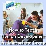 HSHSP Ep 160: How to Teach Human Development in Homeschool Co-op