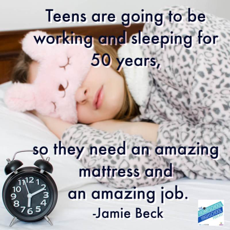 Teens are going to be working and sleeping for 50 years, so they need an amazing mattress and an amazing job. Teens are going to be working and sleeping for 50 years, so they need an amazing mattress and an amazing job- Jamie Beck during interview on Homeschool Highschool Podcast. How parents can be career coaches for their teens' Career Exploration program. #HomeschoolHighSchoolPodcast #CareerExploration #CareerCoachingForTeens #HomeschoolHighSchool #JamieBeck