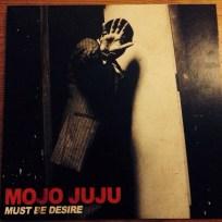 Mojo Juju - Must Be Desire   Front