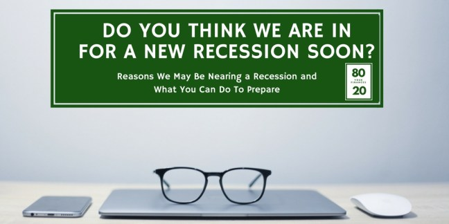 Do you think we are in for a new recession soon? Reasons why we may be nearing a recession and what you can do to prepare for the next recession, whenever it may come