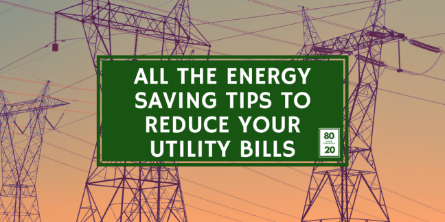 All the Energy Saving Tips to Reduce Your Utility Bills