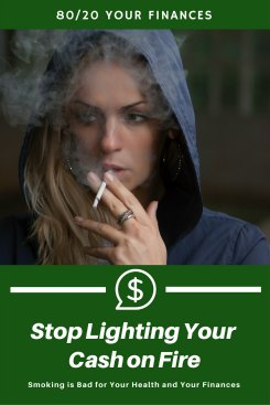 If you smoke, you are literally lighting your cash on fire. Isn't a better FIRE the retire early kind of FIRE?