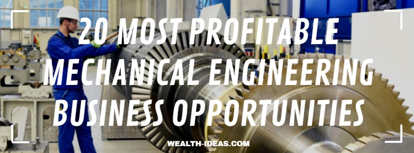 20 MOST PROFITABLE MECHANICAL ENGINEERING BUSINESS OPPORTUNITIES