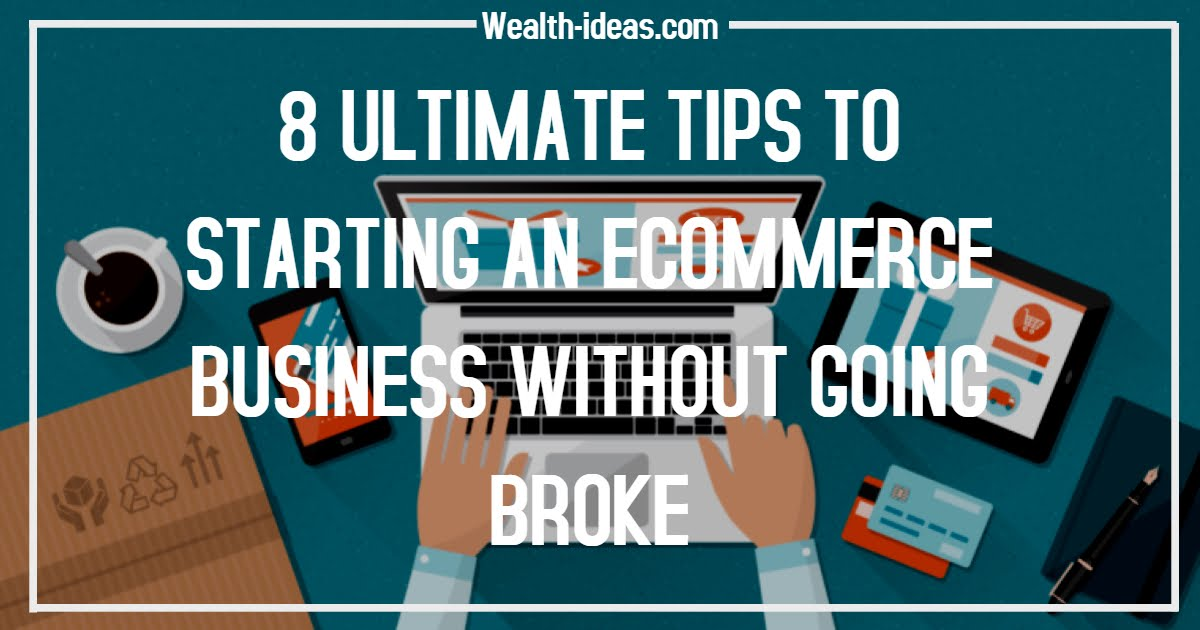 8 ULTIMATE TIPS TO STARTING AN ECOMMERCE BUSINESS WITHOUT GOING BROKE