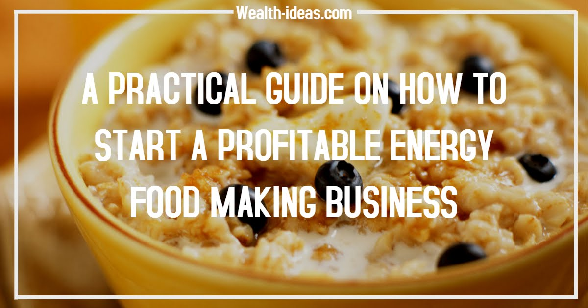 Photo of A PRACTICAL GUIDE ON HOW TO START A PROFITABLE ENERGY FOOD MAKING BUSINESS