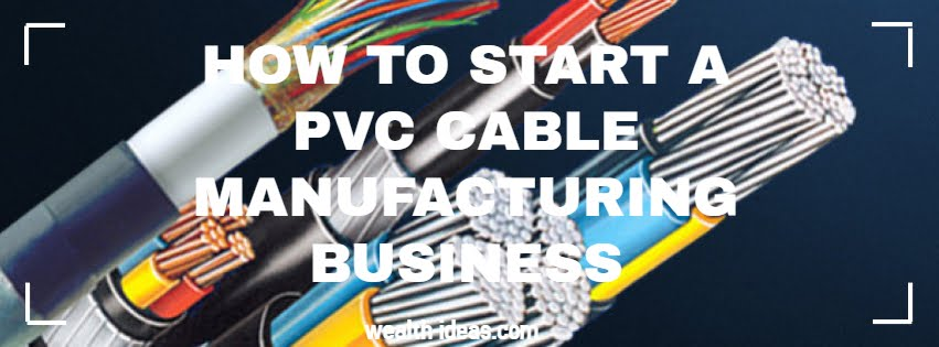 HOW TO START A PVC CABLE MANUFACTURING BUSINESS
