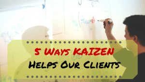 5 Ways We Use Kaizen to Help our Clients