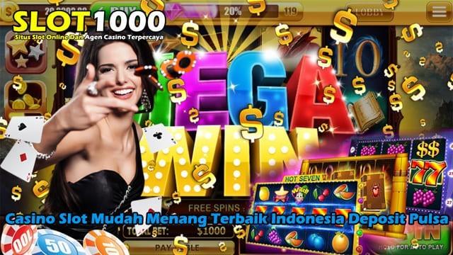 Casino Slot Mudah Menang Terbaik Indonesia Deposit Pulsa