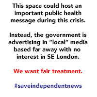 "This space could host an important public health message during this crisis. Instead, the government is advertising in ""local"" media based far away with no interest in SE London. We want fair treatment. #saveindependentnews"
