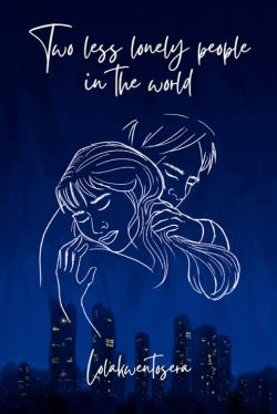Two Less Lonely People in the World | Lolakwentosera | Romance