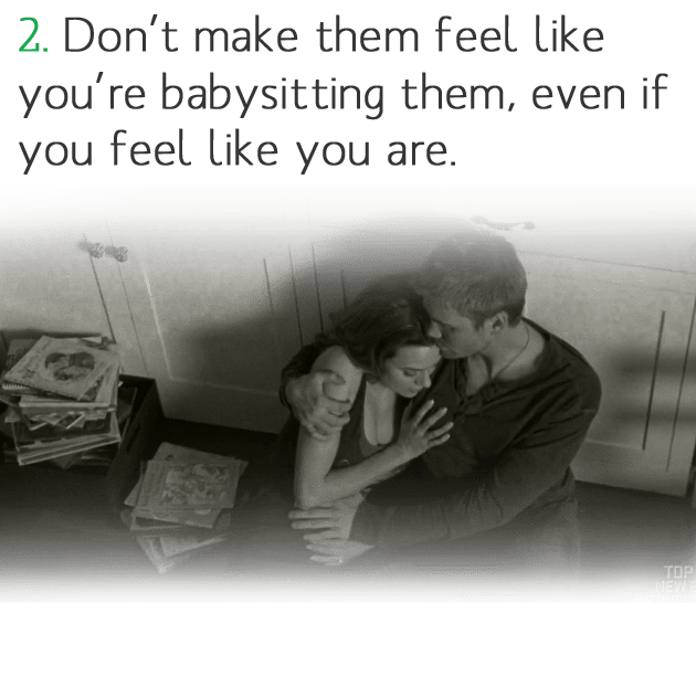 2. Don't make them feel like you're babysitting them, even if you feel like you are.