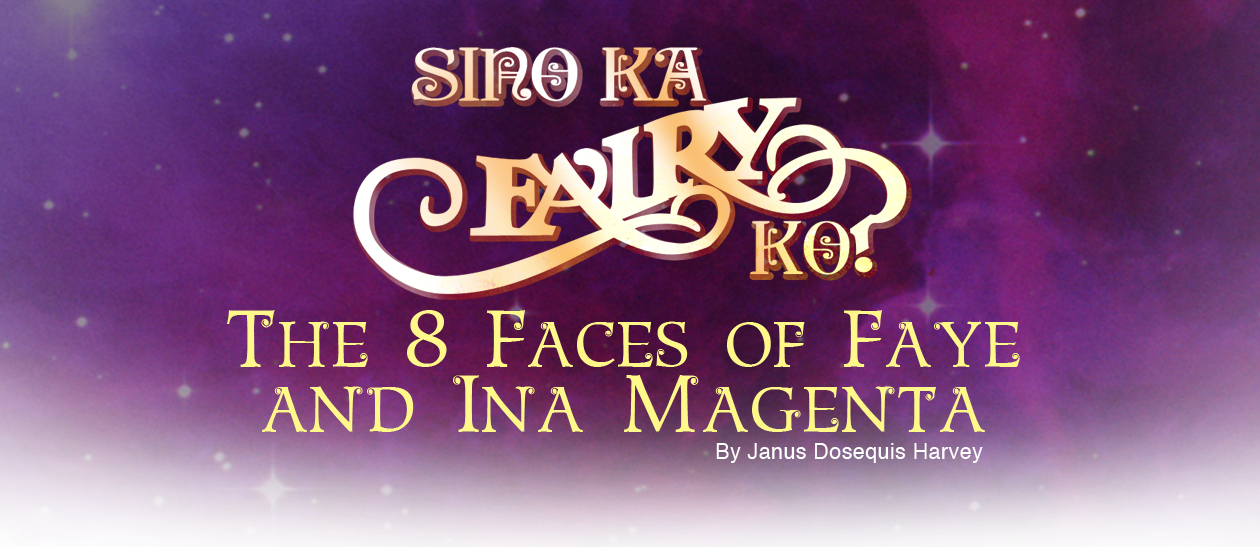 Sino Ka, Fairy Ko? The 8 Faces of Faye and Ina Magenta