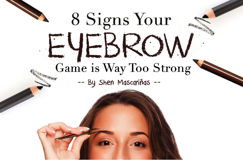 8-Signs-Your-Eyebrow-Game-is-Way-Too-Strong_H