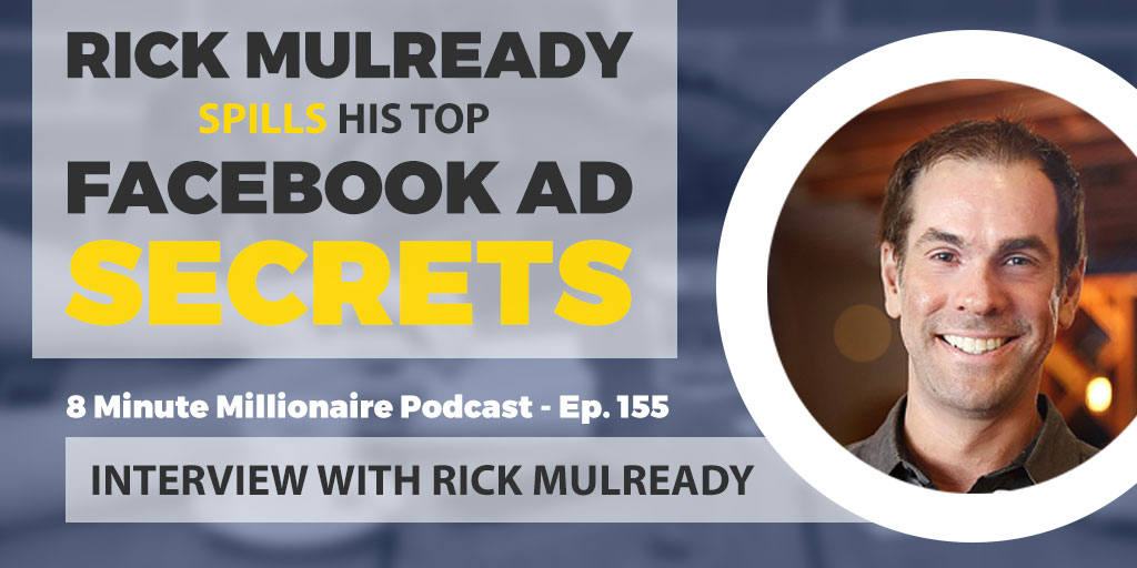 8MM 155: Rick Mulready Spills His Top Facebook Ad Secrets (Listen to This)…