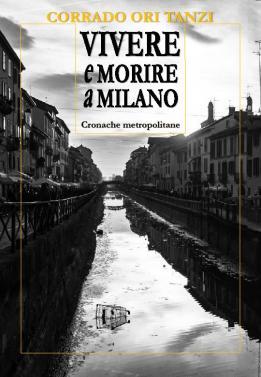 Corrado Ori Tanzi, VIVERE E MORIRE A MILANO (CRONACHE METROPOLITANE), e-book, 4,99 euro
