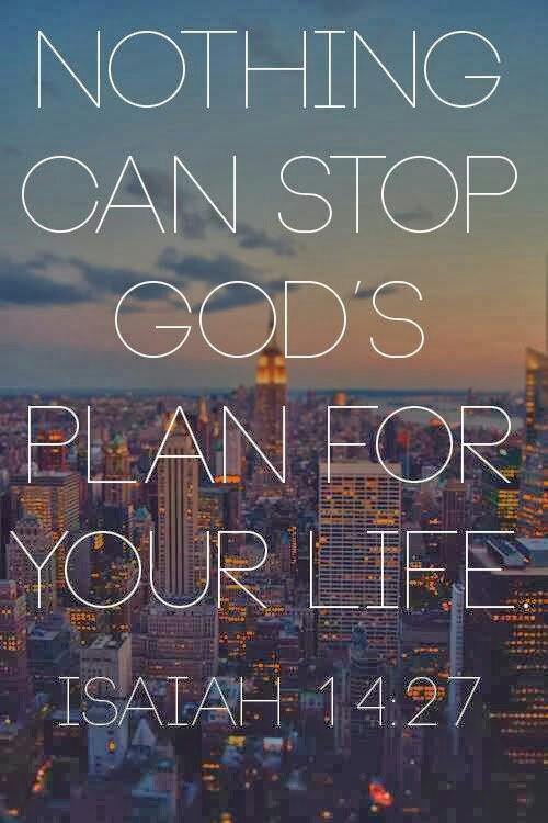 Isaiah 14:27- Nothing can stop God's plan for your life ...