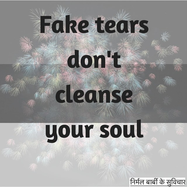 Fake tears don't cleanse your soul