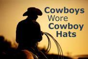 COWBOYS WORE COWBOY HATS