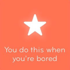 You do this when you're bored 94