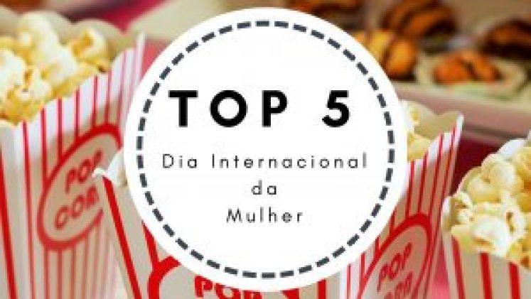 Top 5 Dia Internacional da Mulher