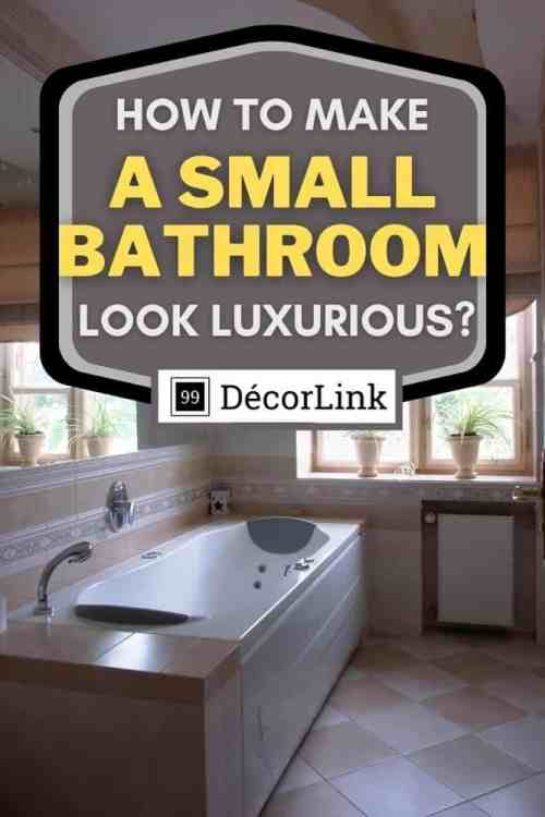 How To Make A Small Bathroom Look Luxurious Pinterest