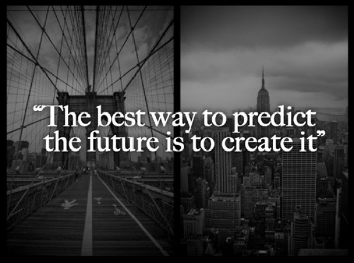 """""""The Best Way To Predict Your Future Is"""